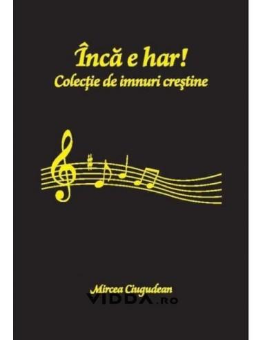 Inca e har colectie de imnuri crestine - Mircea Ciugudan
