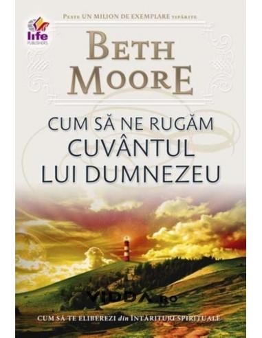 Cum sa ne rugam Cuvantul lui Dumnezeu - Beth Moore