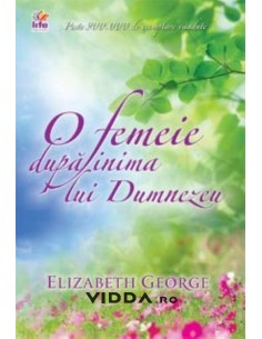 O femeie dupa inima lui Dumnezeu - Elizabeth George