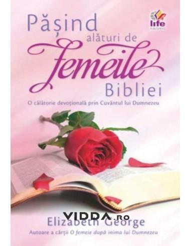 Pasind alaturi de femeile Bibliei - Elizabeth George