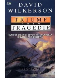 Triumf prin tragedie - David Wilkerson
