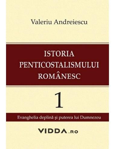 Istoria penticostalismului romanesc vol. 1 - Valeriu Andreiescu
