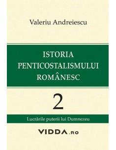 Istoria penticostalismului romanesc vol. 2 - Valeriu Andreiescu