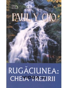 Rugaciunea cheia trezirii - Paul Yonggi Cho
