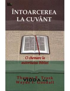 Intoarcerea la Cuvant - Thomas E Trask & Wayde I Goodall