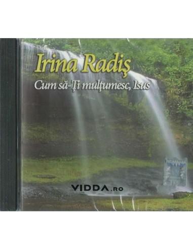 Cum sa-Ti multumesc Isus - Irina Radis