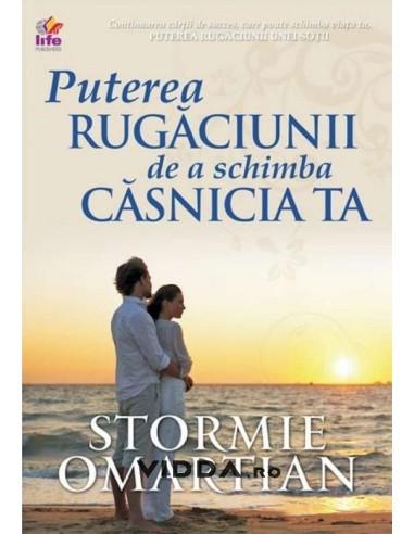 Puterea rugaciunii de a schimba casnicia ta - Stormie Omartian
